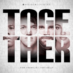 For KING & COUNTRY (ft. Kirk Franklin & Tori Kelly) - TOGETHER
