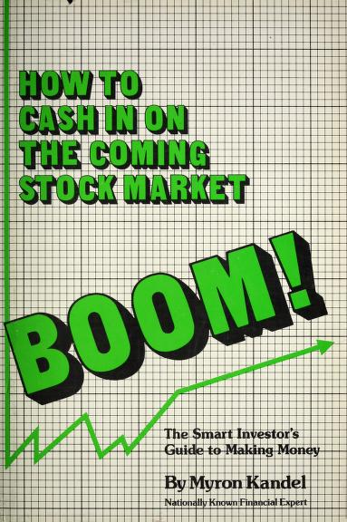 How to cash in on the coming stock market boom by Myron Kandel